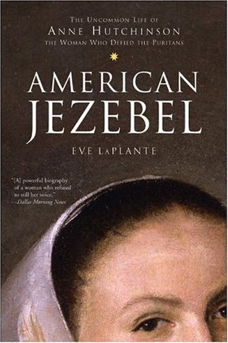 American Jezebel: The Uncommon Life of Anne Hutchinson, the Woman Who Defied the Puritans 9780060750565