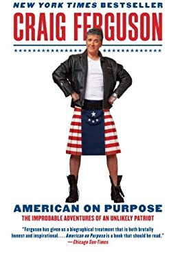 American on Purpose: The Improbable Adventures of an Unlikely Patriot 9780061998492