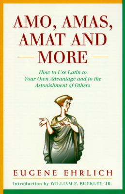 Amo, Amas, Amat and More: How to Use Latin to Your Own Advantage and to the Astonishment of Others 9780062720177