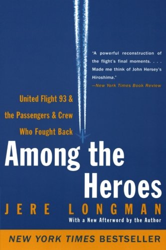 Among the Heroes: United Flight 93 and the Passengers and Crew Who Fought Back 9780060099091