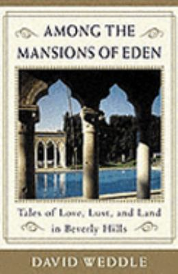 Among the Mansions of Eden: Tales of Love, Lust, and Land