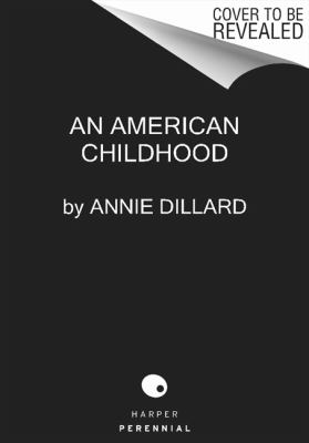 """an american childhood dillard essay I sat on my couch, with a pottery barn pillow in my lap, and i read, rapt, an  american childhood by annie dillard """"can i read you just one more."""