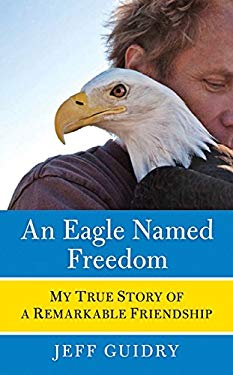 An Eagle Named Freedom: My True Story of a Remarkable Friendship 9780061826740