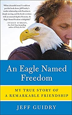 An Eagle Named Freedom: My True Story of a Remarkable Friendship 9780062015501