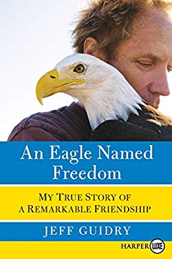 An Eagle Named Freedom LP: My True Story of a Remarkable Friendship 9780061945724