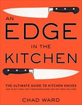 An Edge in the Kitchen: The Ultimate Guide to Kitchen Knives--How to Buy Them, Keep Them Razor Sharp, and Use Them Like a Pro 197355