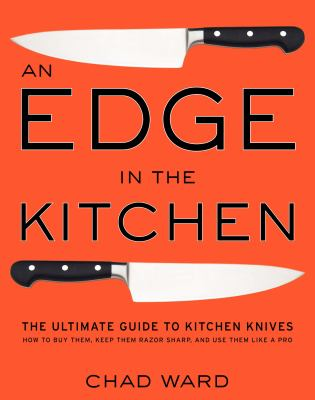 An Edge in the Kitchen: The Ultimate Guide to Kitchen Knives--How to Buy Them, Keep Them Razor Sharp, and Use Them Like a Pro 9780061188480