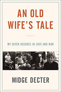 An Old Wife's Tale: My Seven Decades of Love and War