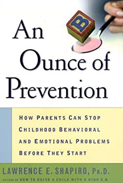 An Ounce of Prevention: How Parents Can Stop Childhood Behavioral and Emotional Problems Before They Start