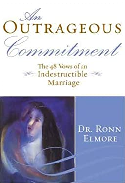 An Outrageous Commitment: The 48 Vows of an Indestructible Marriage
