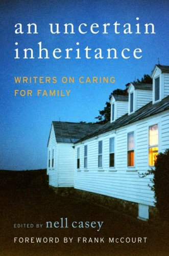 An Uncertain Inheritance: Writers on Caring for Family 9780060875305