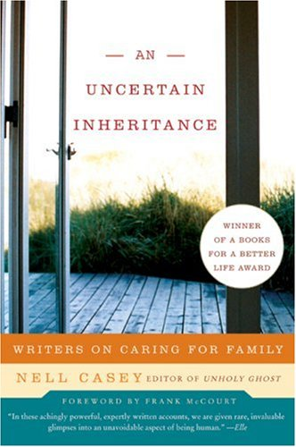 An Uncertain Inheritance: Writers on Caring for Family 9780060875312