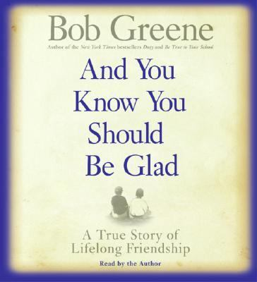 And You Know You Should Be Glad: A True Story of Lifelong Friendship 9780061120718