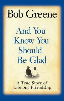 And You Know You Should Be Glad: A True Story of Lifelong Friendship 9780061126857