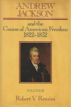 Andrew Jackson and the Course of American Freedom, 1822-1832