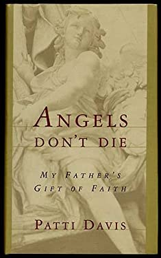 Angels Don't Die: My Father's Gift of Faith