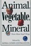 Animal, Vegetable, Mineral: Poems about Small Things