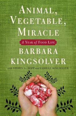 Animal, Vegetable, Miracle: A Year of Food Life 9780060852559