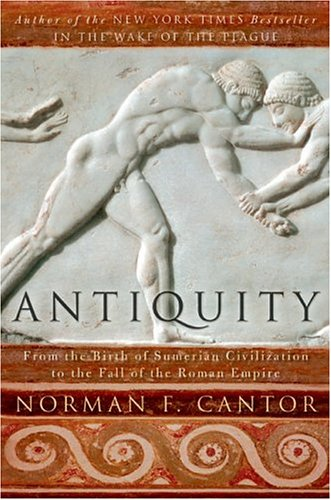 Antiquity: From the Birth of Sumerian Civilization to the Fall of the Roman Empire 9780060930981