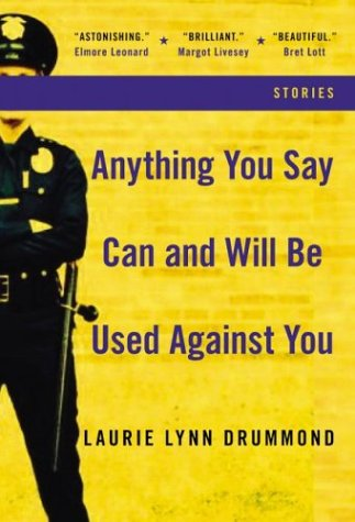 Anything You Say Can and Will Be Used Against You: Stories