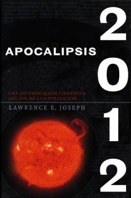 Apocalipsis 2012: Una Investigacion Cientifica del Fin de la Civilizacion 9780061565618