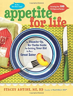 Appetite for Life: The Thumbs-Up, No-Yucks Guide to Getting Your Kid to Be a Great Eater--Including Over 100 Kid-Approved Recipes 9780062103703