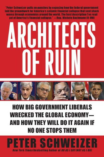 Architects of Ruin: How Big Government Liberals Wrecked the Global Economy--And How They Will Do It Again If No One Stops Them 9780061953378