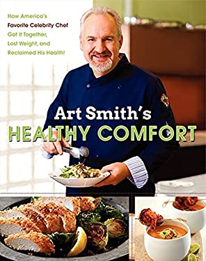 Art Smith's Healthy Comfort: How America's Favorite Celebrity Chef Got it Together, Lost Weight, and Reclaimed His Health! 9780062217776