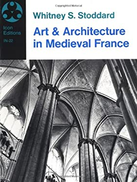 Art and Architecture in Medieval France: Medieval Architecture, Sculpture, Stained Glass, Manuscripts, the Art of the Church Treasuries,