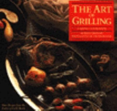 Art of Grilling: 75 New Recipes from the Author of the Grill Book
