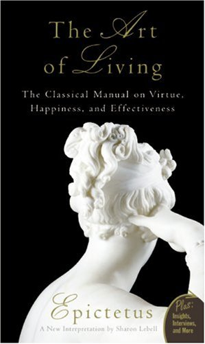 Art of Living: The Classical Mannual on Virtue, Happiness, and Effectiveness 9780061286056