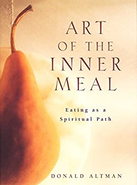 Art of the Inner Meal: Eating as a Spiritual Path 9780062516350