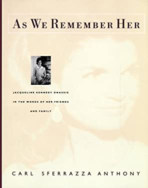 As We Remember Her: Jacqueline Kennedy Onassis, in the Words of Her Family and Friends