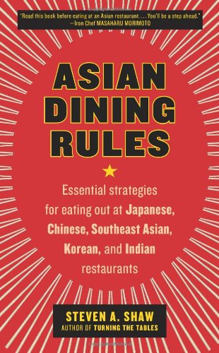 Asian Dining Rules: Essential Strategies for Eating Out at Japanese, Chinese, Southeast Asian, Korean, and Indian Restaurants 9780061255595