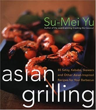Asian Grilling: 85kebabs, Skewers, Satays and Other Asian-Inspired Recipes for Your Barbecue 9780066211190