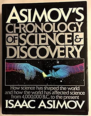 Asimov's Chronology of Science and Discovery: How Science Has Shaped the World and How the World Has Affected Science from 4,000,000 B.C. to the Prese
