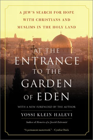 At the Entrance to the Garden of Eden: A Jew's Search for Hope with Christians and Muslims in the Holy Land 9780060505820