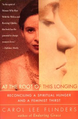At the Root of This Longing: Reconciling a Spiritual Hunger and a Feminist Thirst 9780062513151