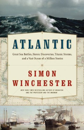Atlantic: Great Sea Battles, Heroic Discoveries, Titanic Storms, and a Vast Ocean of a Million Stories 9780061702587