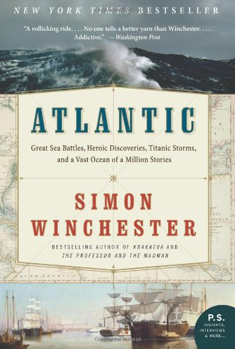 Atlantic: Great Sea Battles, Heroic Discoveries, Titanic Storms, and a Vast Ocean of a Million Stories 9780061702624