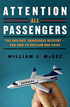 Attention All Passengers: The Airlines' Dangerous Descent-And How to Reclaim Our Skies 9780062088376