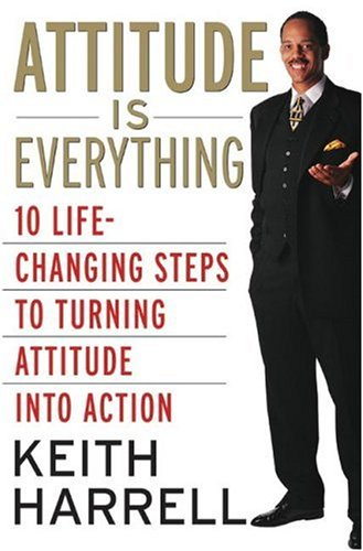 Attitude Is Everything REV Ed: 10 Life-Changing Steps to Turning Attitude Into Action 9780060795078
