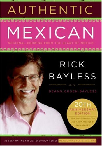 Authentic Mexican : Regional Cooking from the Heart of Mexico