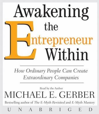 Awakening the Entrepreneur Within: How Ordinary People Can Create Extraordinary Companies 9780061574474