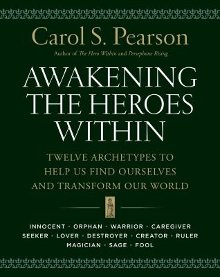 Awakening the Heroes Within: Twelve Archetypes to Help Us Find Ourselves and Transform Our World 9780062506788