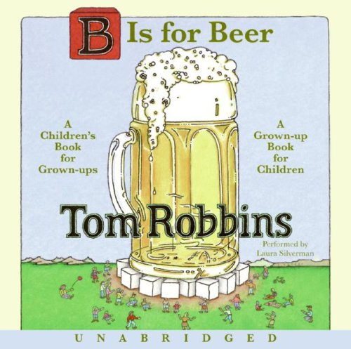 B Is for Beer: A Children's Book for Grown-Ups, a Grown-Up Book for Children