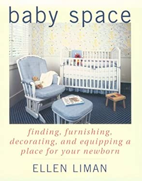 Baby Space: Finding, Furnishing, Decorating, and Equipping a Place for Your Newborn