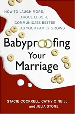 Babyproofing Your Marriage: How to Laugh More, Argue Less, and Communicate Better as Your Family Grows 9780061173547
