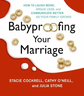 Babyproofing Your Marriage: How to Laugh More, Argue Less, and Communicate Better as Your Family Grows 9780061236570