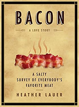 Bacon: A Love Story: A Salty Survey of Everybody's Favorite Meat 9780061704284